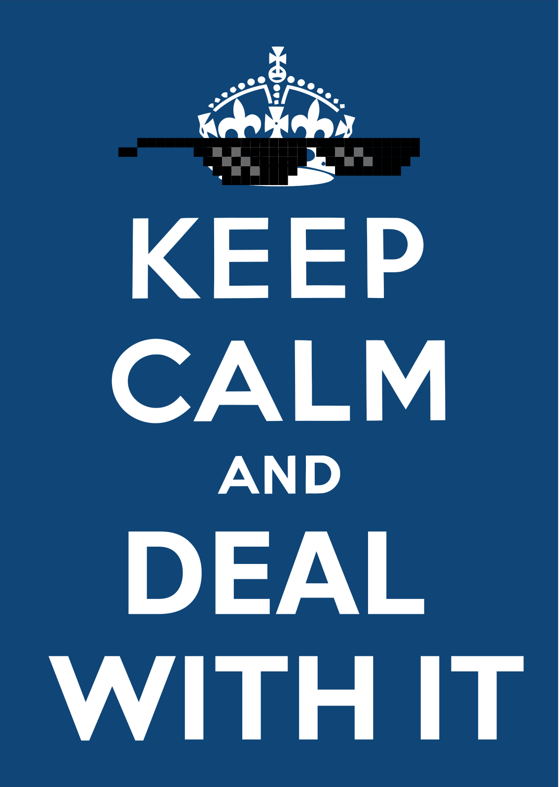 Keep Calm and Deal With It